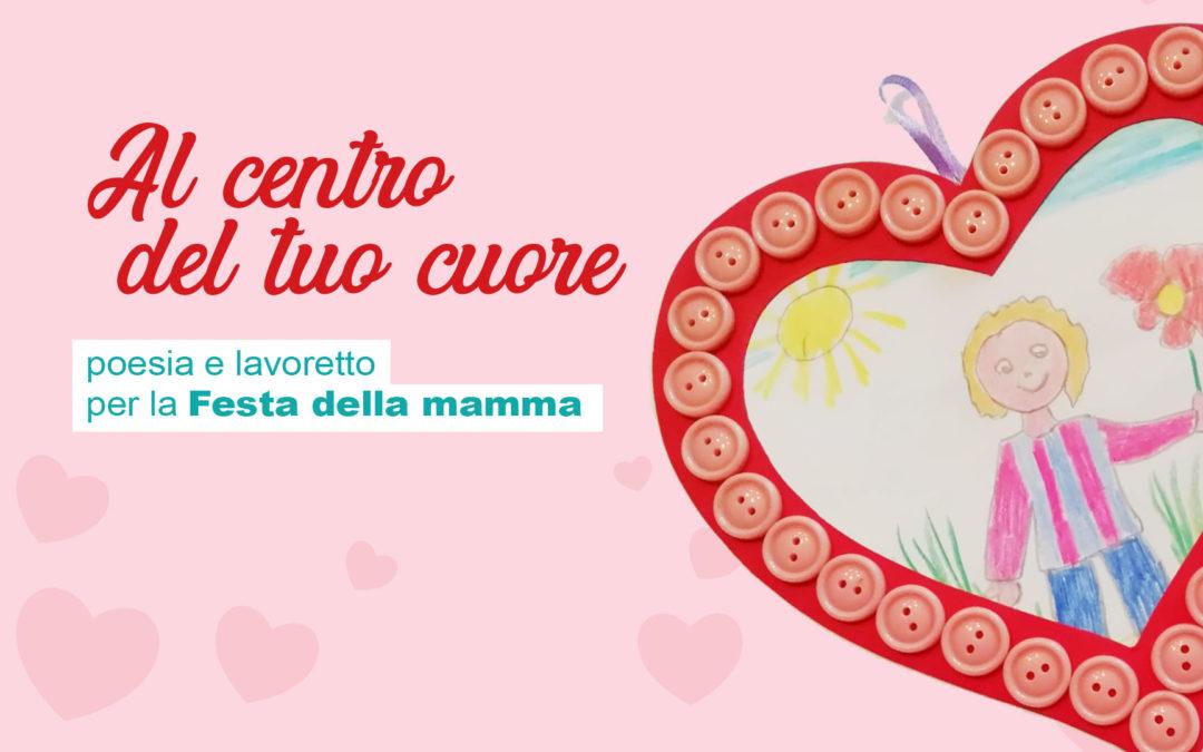 Festa della mamma | al centro del tuo cuore
